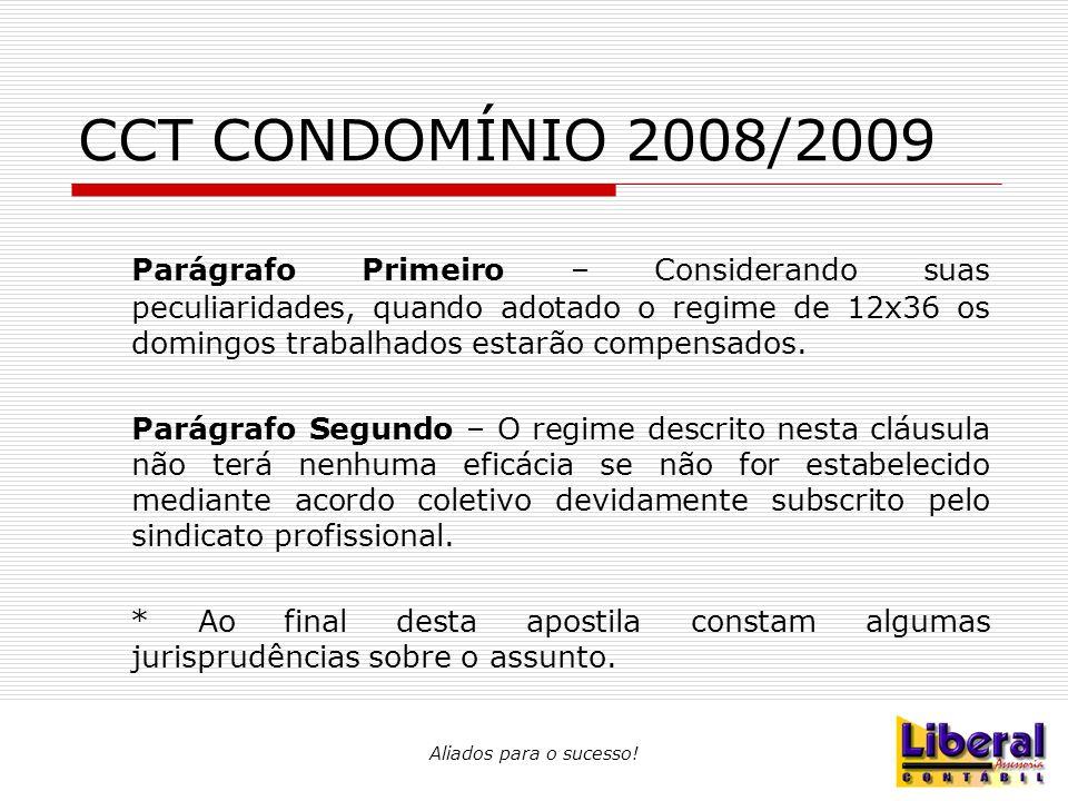 Aliados para o sucesso! CCT CONDOMÍNIO 2008/2009 Parágrafo Primeiro – Considerando suas peculiaridades, quando adotado o regime de 12x36 os domingos t