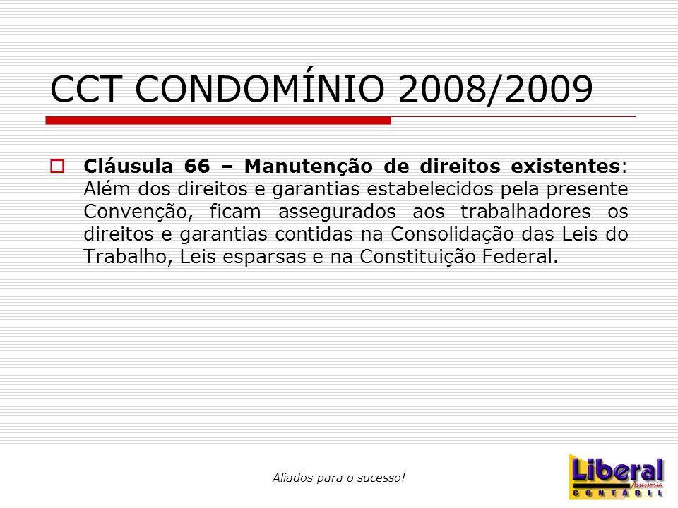 Aliados para o sucesso! CCT CONDOMÍNIO 2008/2009  Cláusula 66 – Manutenção de direitos existentes: Além dos direitos e garantias estabelecidos pela p