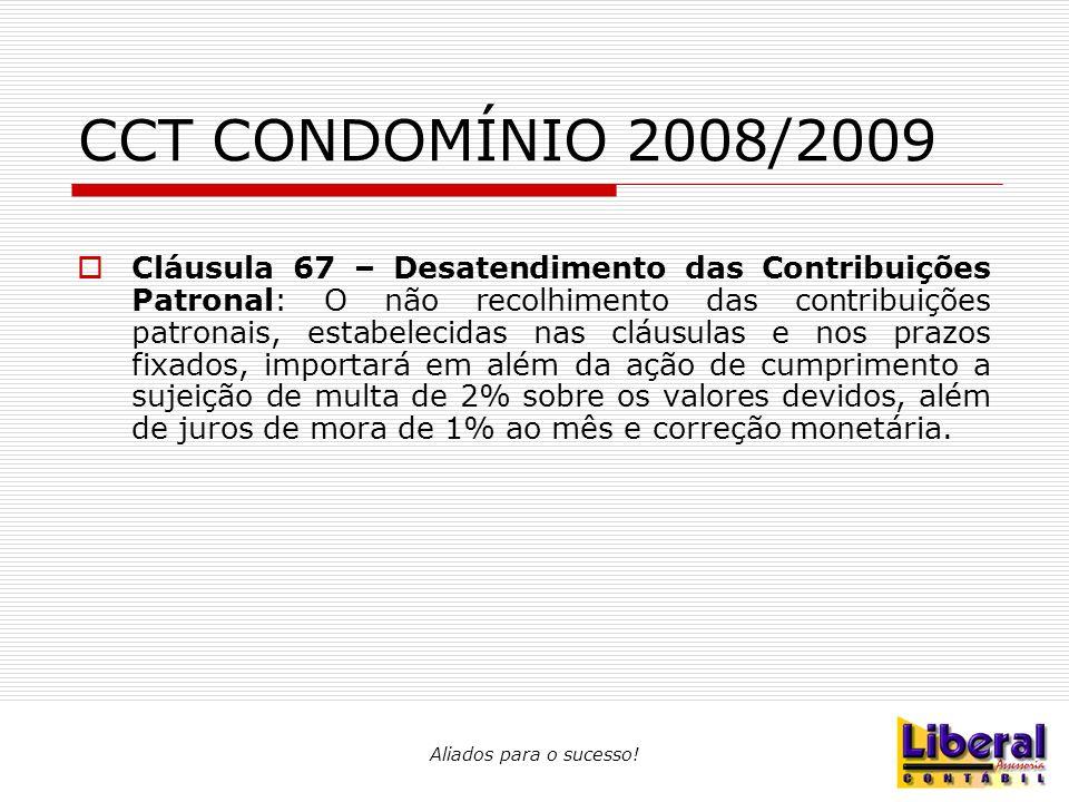 Aliados para o sucesso! CCT CONDOMÍNIO 2008/2009  Cláusula 67 – Desatendimento das Contribuições Patronal: O não recolhimento das contribuições patro