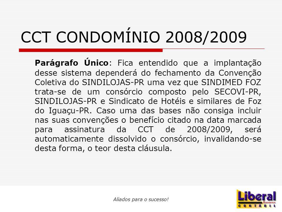 Aliados para o sucesso! CCT CONDOMÍNIO 2008/2009 Parágrafo Único: Fica entendido que a implantação desse sistema dependerá do fechamento da Convenção