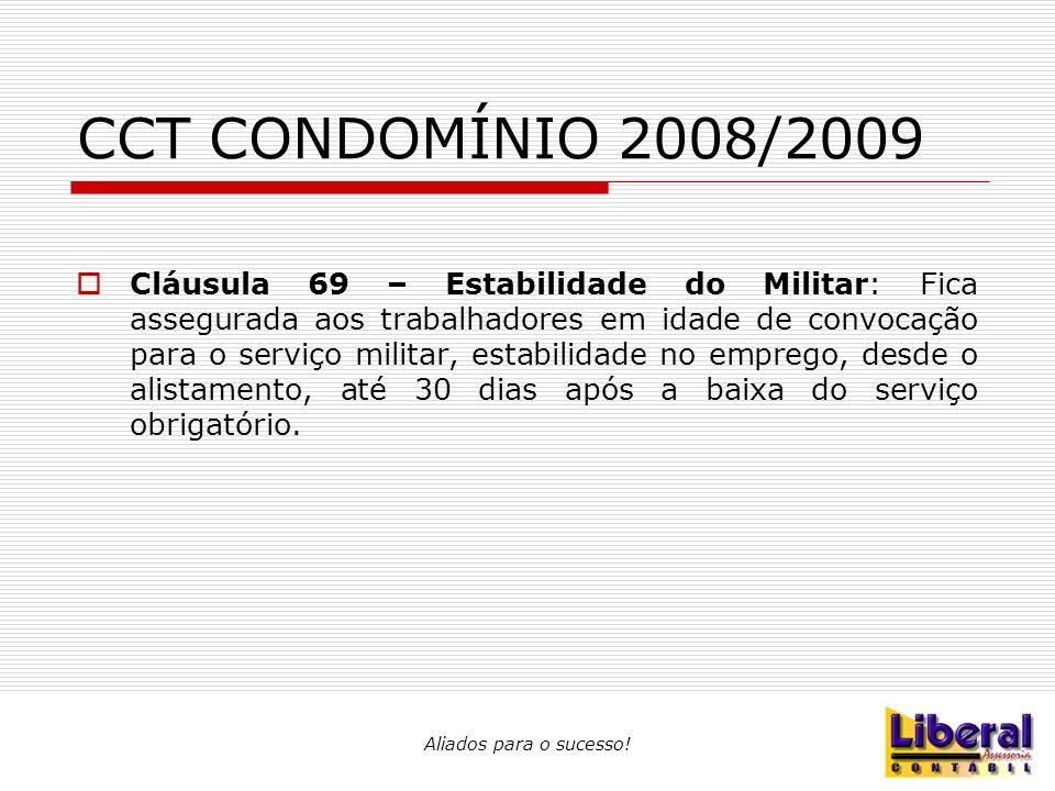 Aliados para o sucesso! CCT CONDOMÍNIO 2008/2009  Cláusula 69 – Estabilidade do Militar: Fica assegurada aos trabalhadores em idade de convocação par
