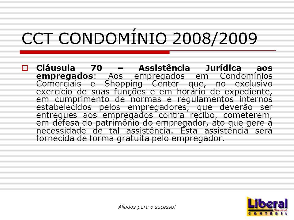 Aliados para o sucesso! CCT CONDOMÍNIO 2008/2009  Cláusula 70 – Assistência Jurídica aos empregados: Aos empregados em Condomínios Comerciais e Shopp