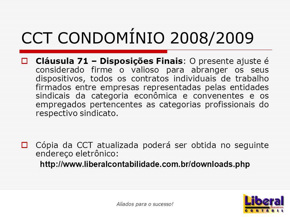 Aliados para o sucesso! CCT CONDOMÍNIO 2008/2009  Cláusula 71 – Disposições Finais: O presente ajuste é considerado firme o valioso para abranger os