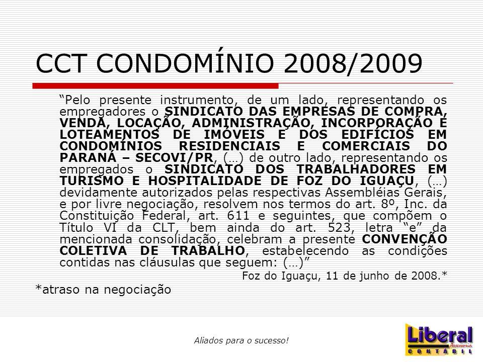 """Aliados para o sucesso! CCT CONDOMÍNIO 2008/2009 """"Pelo presente instrumento, de um lado, representando os empregadores o SINDICATO DAS EMPRESAS DE COM"""