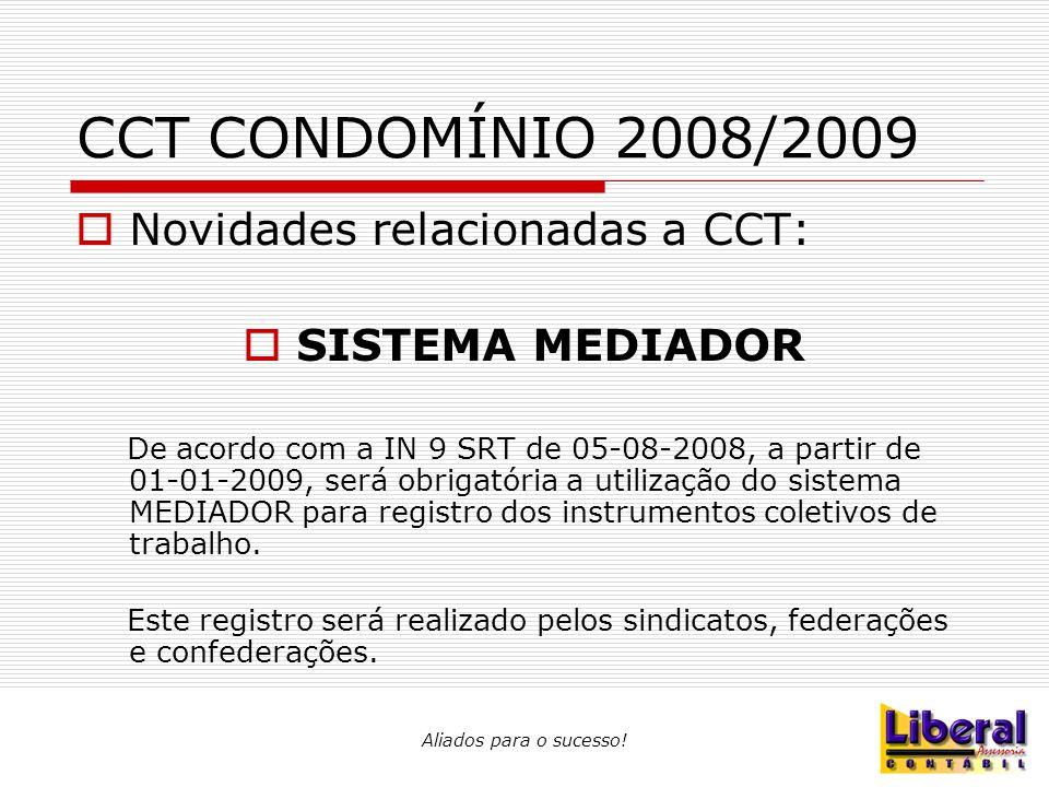 Aliados para o sucesso! CCT CONDOMÍNIO 2008/2009  Novidades relacionadas a CCT:  SISTEMA MEDIADOR De acordo com a IN 9 SRT de 05-08-2008, a partir d