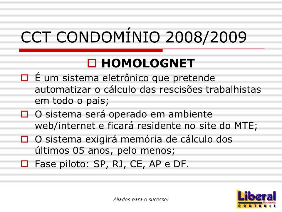 Aliados para o sucesso! CCT CONDOMÍNIO 2008/2009  HOMOLOGNET  É um sistema eletrônico que pretende automatizar o cálculo das rescisões trabalhistas