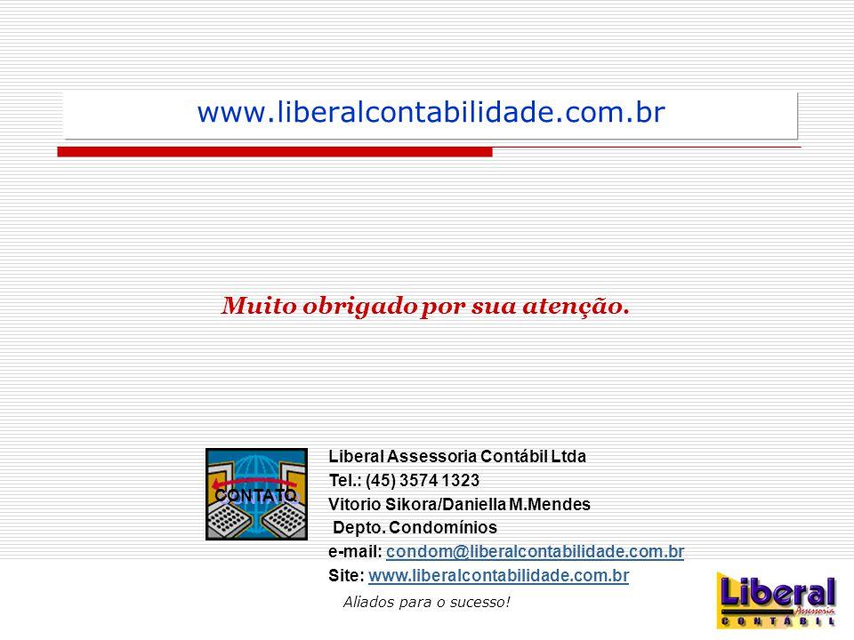 Aliados para o sucesso! www.liberalcontabilidade.com.br Muito obrigado por sua atenção. CONTATO Liberal Assessoria Contábil Ltda Tel.: (45) 3574 1323