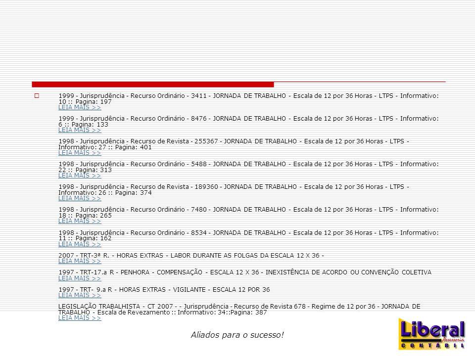 Aliados para o sucesso!  1999 - Jurisprudência - Recurso Ordinário - 3411 - JORNADA DE TRABALHO - Escala de 12 por 36 Horas - LTPS - Informativo: 10