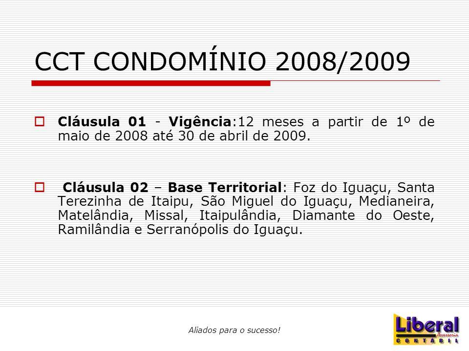 Aliados para o sucesso! CCT CONDOMÍNIO 2008/2009  Cláusula 01 - Vigência:12 meses a partir de 1º de maio de 2008 até 30 de abril de 2009.  Cláusula