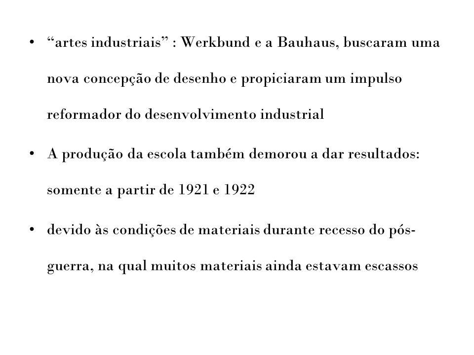 """""""artes industriais"""" : Werkbund e a Bauhaus, buscaram uma nova concepção de desenho e propiciaram um impulso reformador do desenvolvimento industrial A"""