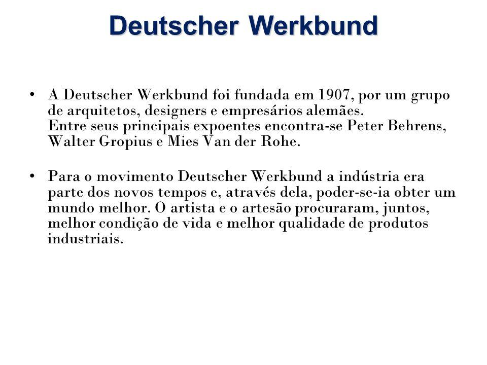 Deutscher Werkbund A Deutscher Werkbund foi fundada em 1907, por um grupo de arquitetos, designers e empresários alemães. Entre seus principais expoen