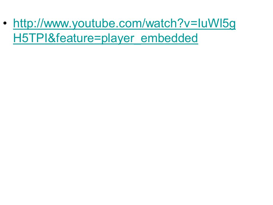 http://www.youtube.com/watch?v=IuWl5g H5TPI&feature=player_embeddedhttp://www.youtube.com/watch?v=IuWl5g H5TPI&feature=player_embedded