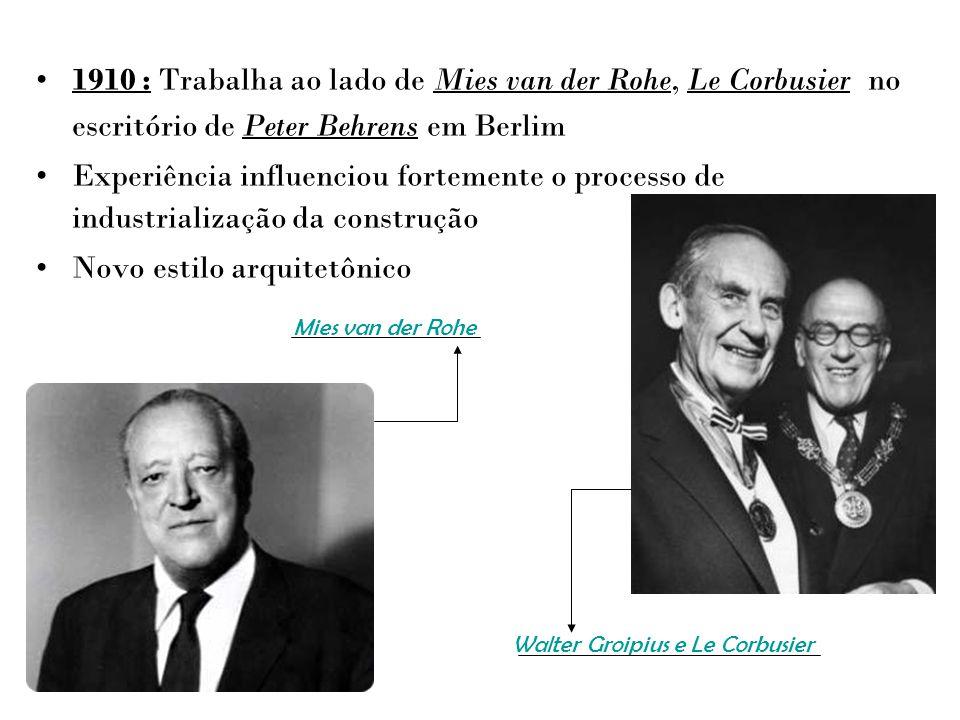 1910 : Trabalha ao lado de Mies van der Rohe, Le Corbusier no escritório de Peter Behrens em Berlim Experiência influenciou fortemente o processo de i