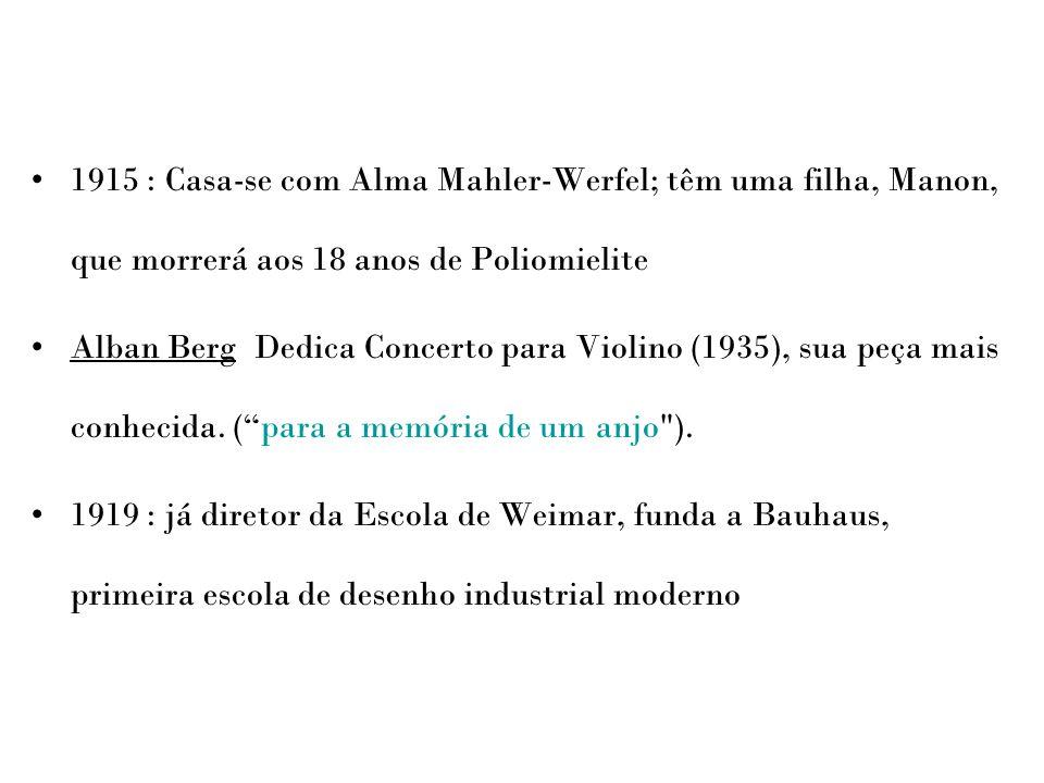1915 : Casa-se com Alma Mahler-Werfel; têm uma filha, Manon, que morrerá aos 18 anos de Poliomielite Alban Berg Dedica Concerto para Violino (1935), s