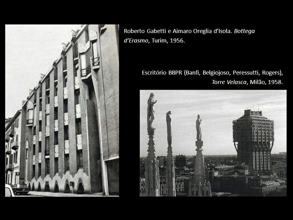 Roberto Gabetti e Aimaro Oreglia d'Isola. Bottega d'Erasmo, Turim, 1956. Escritório BBPR (Banfi, Belgiojoso, Peressutti, Rogers), Torre Velasca, Milão