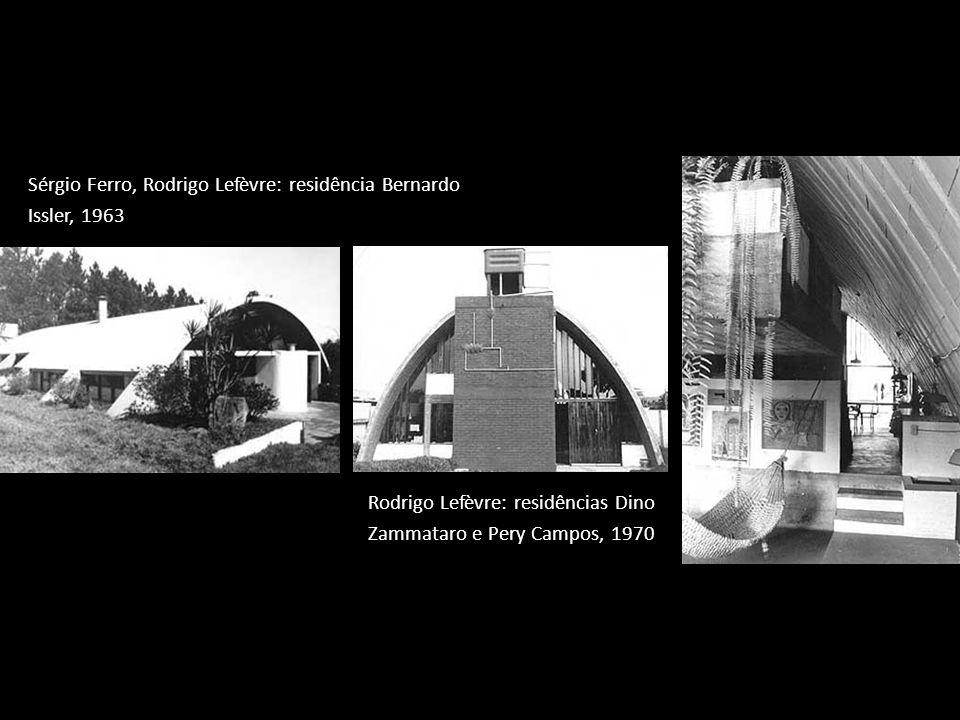 Sérgio Ferro, Rodrigo Lefèvre: residência Bernardo Issler, 1963 Rodrigo Lefèvre: residências Dino Zammataro e Pery Campos, 1970
