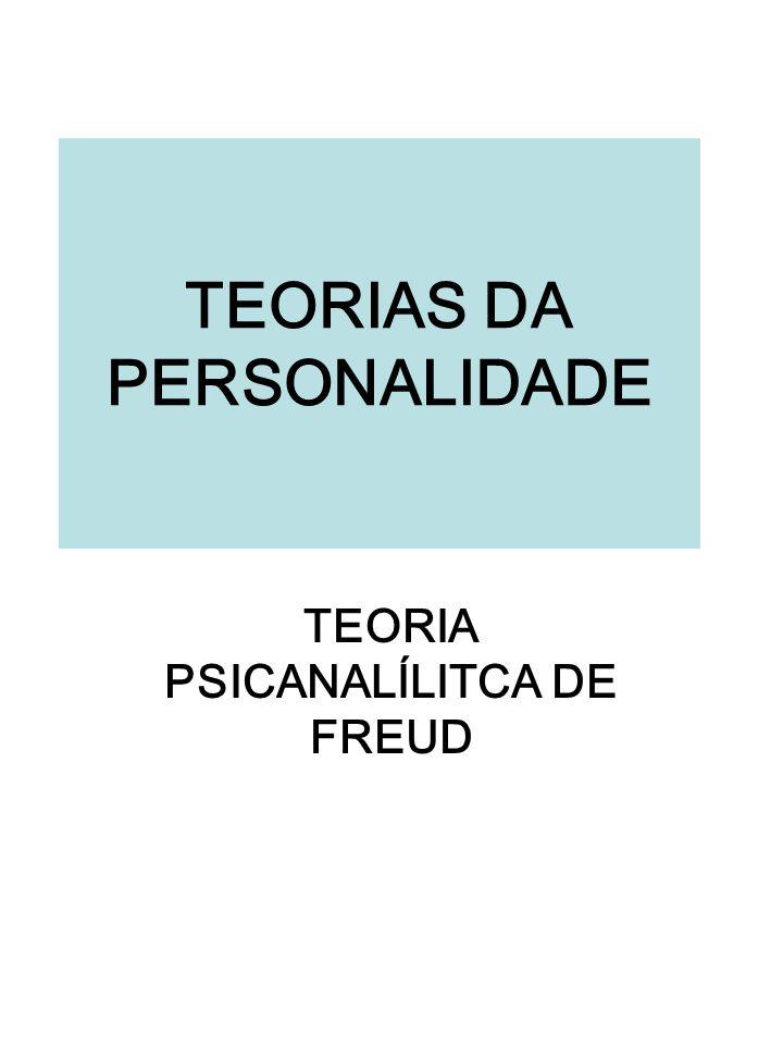 TEORIAS DA PERSONALIDADE TEORIA PSICANALÍLITCA DE FREUD