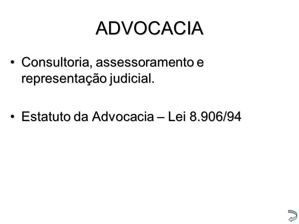 ADVOCACIA Consultoria, assessoramento e representação judicial.Consultoria, assessoramento e representação judicial. Estatuto da Advocacia – Lei 8.906
