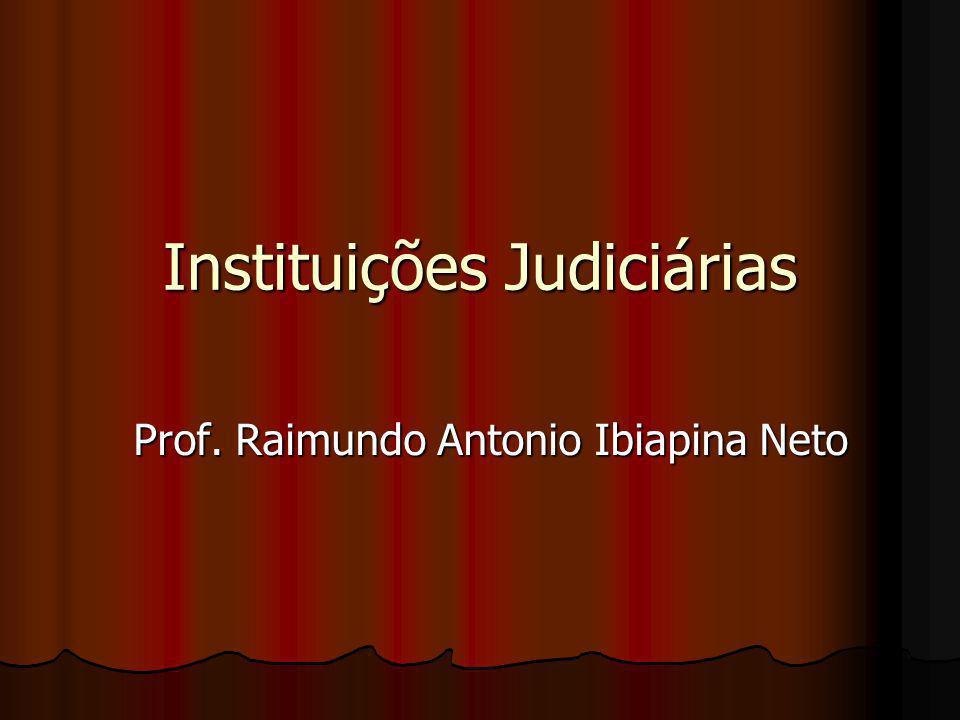 Instituições Judiciárias Prof. Raimundo Antonio Ibiapina Neto
