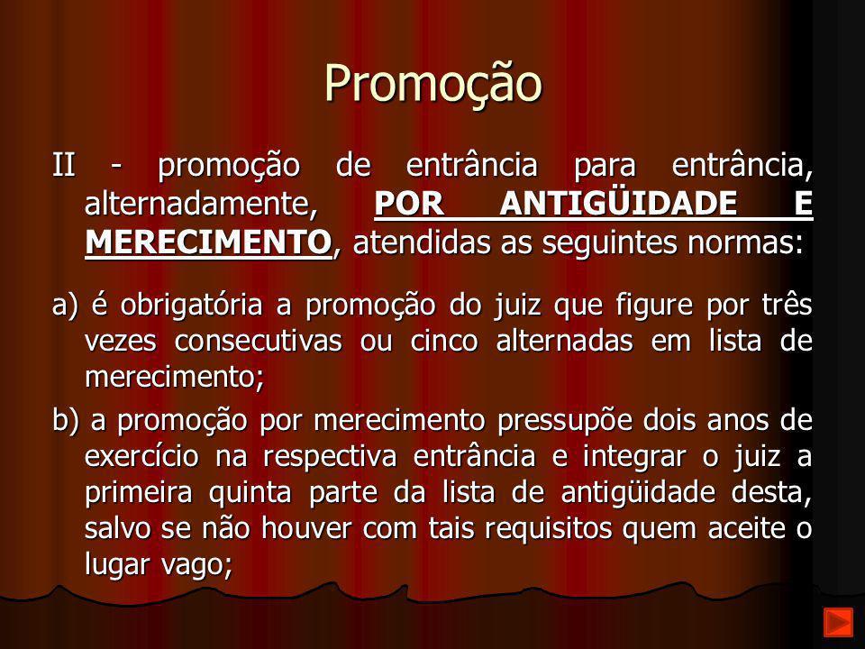 Promoção II - promoção de entrância para entrância, alternadamente, POR ANTIGÜIDADE E MERECIMENTO, atendidas as seguintes normas: a) é obrigatória a p