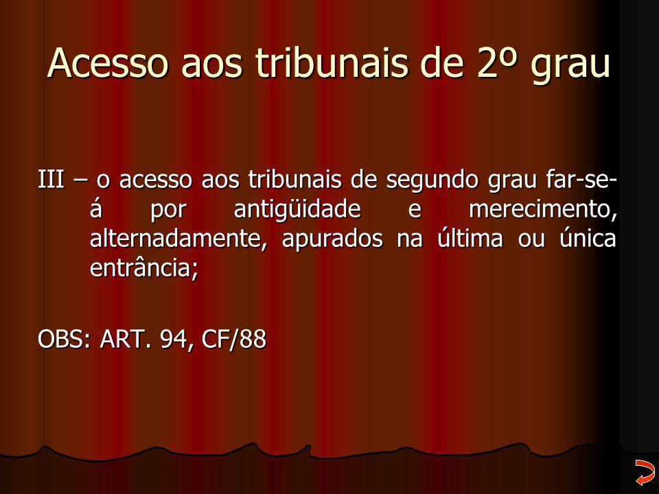 Acesso aos tribunais de 2º grau III – o acesso aos tribunais de segundo grau far-se- á por antigüidade e merecimento, alternadamente, apurados na últi