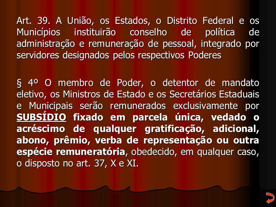 Art. 39. A União, os Estados, o Distrito Federal e os Municípios instituirão conselho de política de administração e remuneração de pessoal, integrado