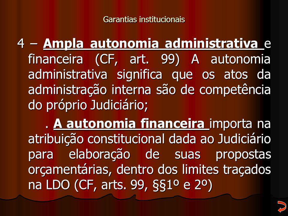 Garantias institucionais 4 – Ampla autonomia administrativa e financeira (CF, art. 99) A autonomia administrativa significa que os atos da administraç