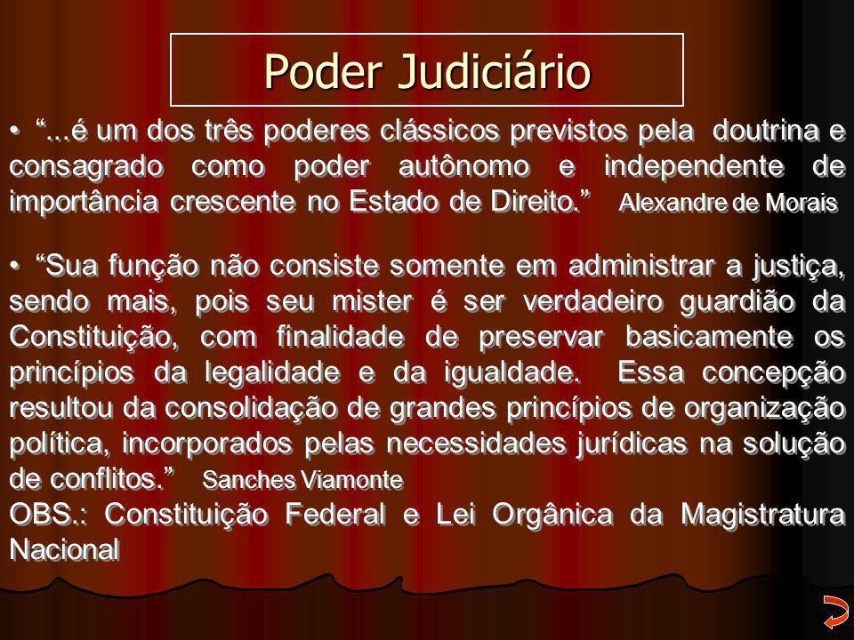 """Poder Judiciário """"...é um dos três poderes clássicos previstos pela doutrina e consagrado como poder autônomo e independente de importância crescente"""