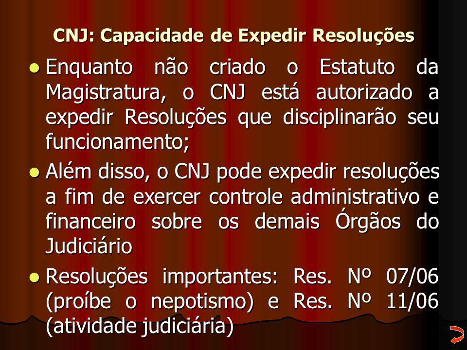 CNJ: Capacidade de Expedir Resoluções Enquanto não criado o Estatuto da Magistratura, o CNJ está autorizado a expedir Resoluções que disciplinarão seu