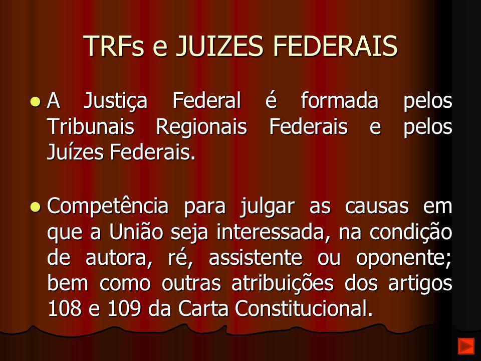 TRFs e JUIZES FEDERAIS A Justiça Federal é formada pelos Tribunais Regionais Federais e pelos Juízes Federais. A Justiça Federal é formada pelos Tribu