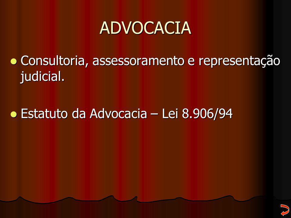 ADVOCACIA Consultoria, assessoramento e representação judicial. Consultoria, assessoramento e representação judicial. Estatuto da Advocacia – Lei 8.90