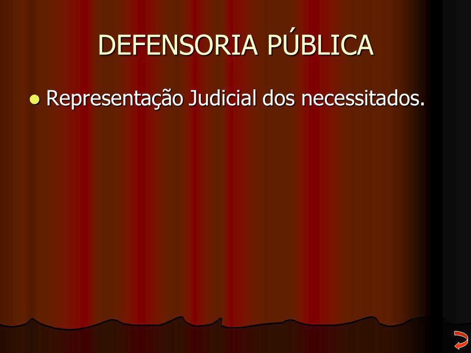 DEFENSORIA PÚBLICA Representação Judicial dos necessitados. Representação Judicial dos necessitados.