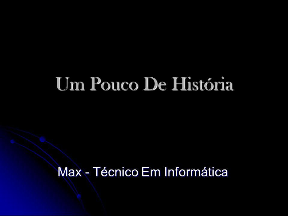 Um Pouco De História Max - Técnico Em Informática