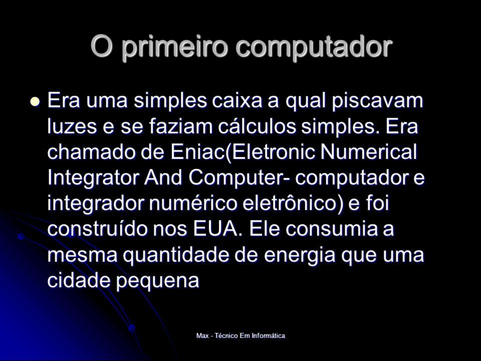 O primeiro computador Era uma simples caixa a qual piscavam luzes e se faziam cálculos simples.