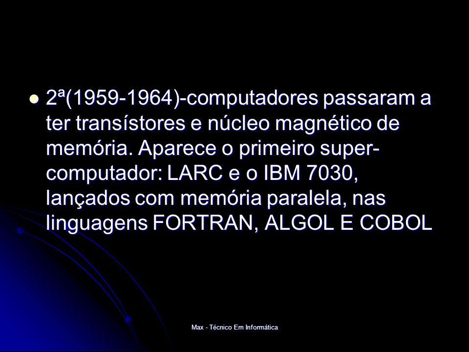 Max - Técnico Em Informática 2ª(1959-1964)-computadores passaram a ter transístores e núcleo magnético de memória.