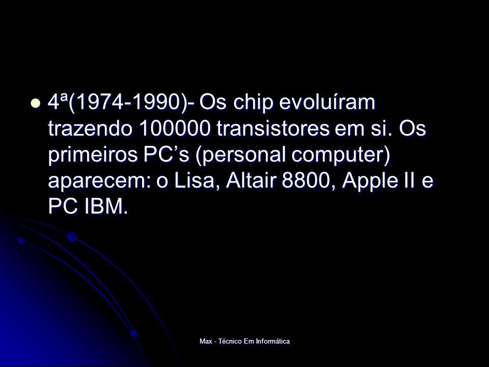 Max - Técnico Em Informática 4ª(1974-1990)- Os chip evoluíram trazendo 100000 transistores em si.