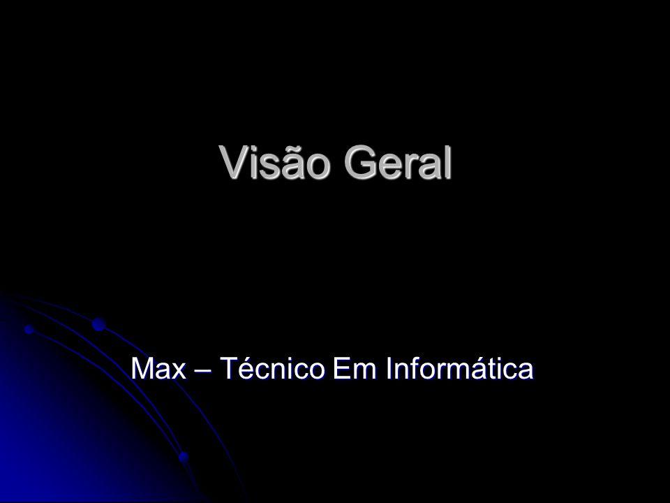 Visão Geral Max – Técnico Em Informática