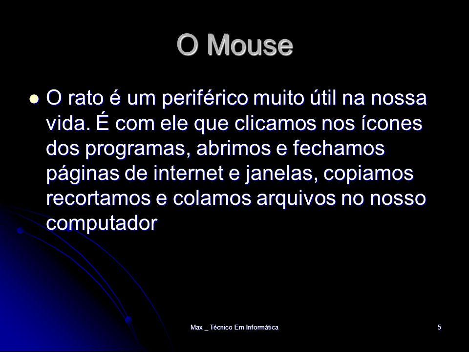 Max _ Técnico Em Informática5 O Mouse O rato é um periférico muito útil na nossa vida.