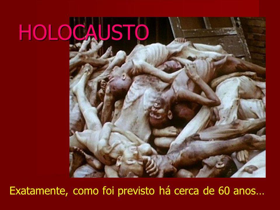 Exatamente, como foi previsto há cerca de 60 anos… HOLOCAUSTO