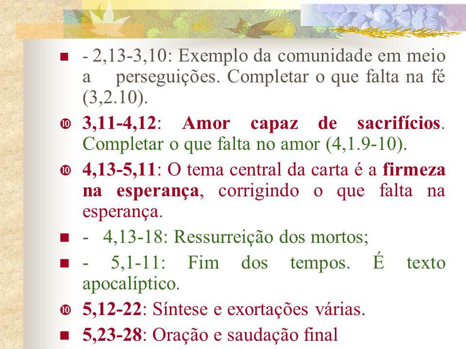 Estrutura da 1 Tessalonicenses.  1,1-3: Saudação e ação de graças.  1,1-40: Apresentação dos temas: (v 8): Fé ativa (2,1-3,10); (v.9): Servir a Deus
