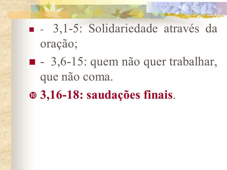Estrutura da 2 Ts:  1,1-2: Saudações.  1,3-12: O justo juízo vem de Deus.  2,1-3,15: Ensinamentos sobre a vinda do Senhor e conseqüências para a vi