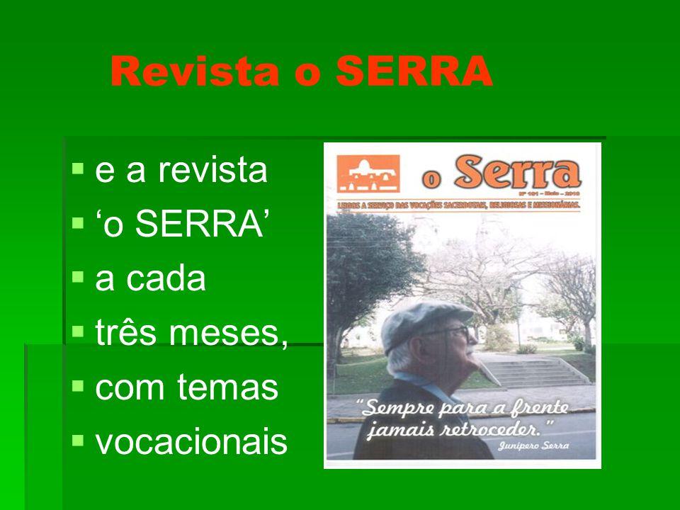 Revista o SERRA   e a revista   'o SERRA'   a cada   três meses,   com temas   vocacionais