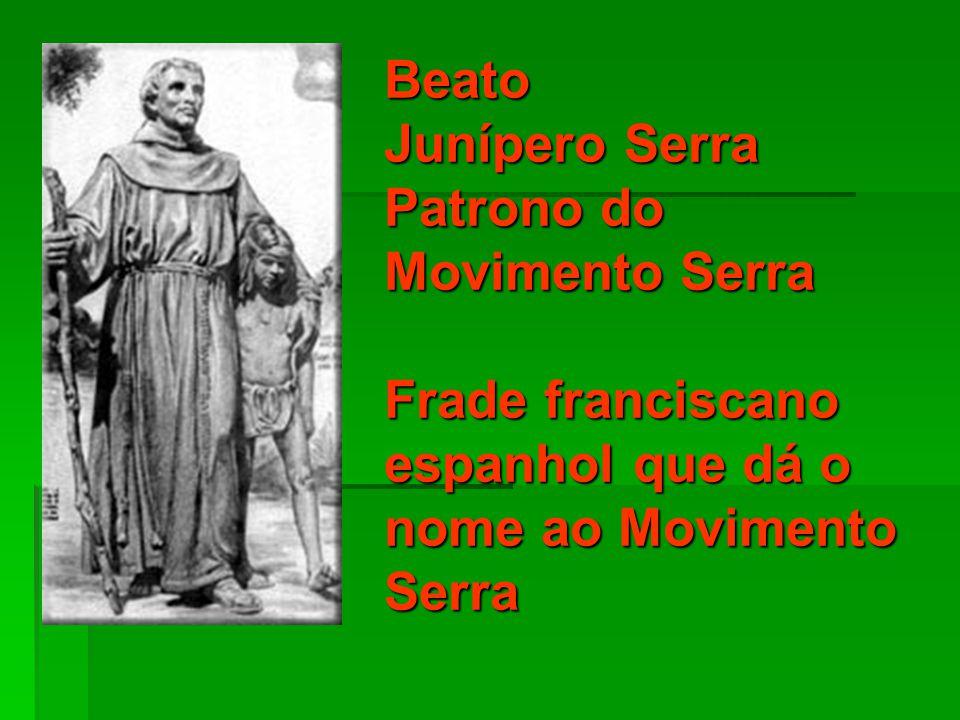 Beato Junípero Serra Patrono do Movimento Serra Frade franciscano espanhol que dá o nome ao Movimento Serra