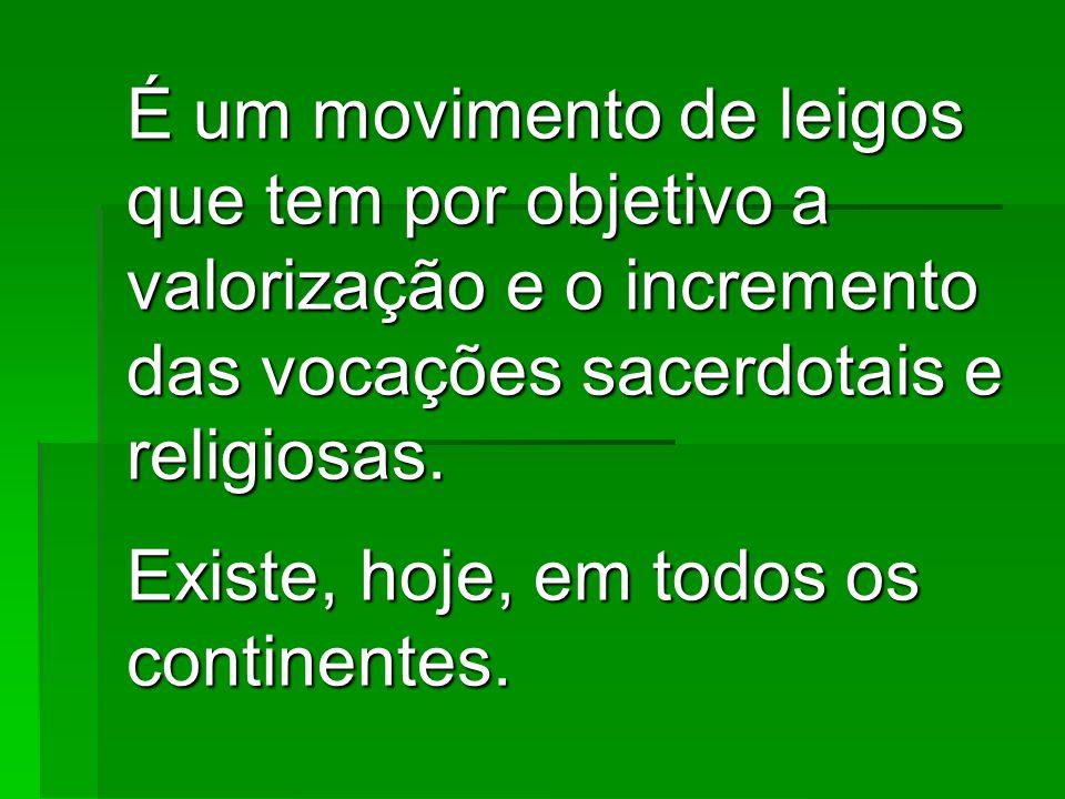 É um movimento de leigos que tem por objetivo a valorização e o incremento das vocações sacerdotais e religiosas.