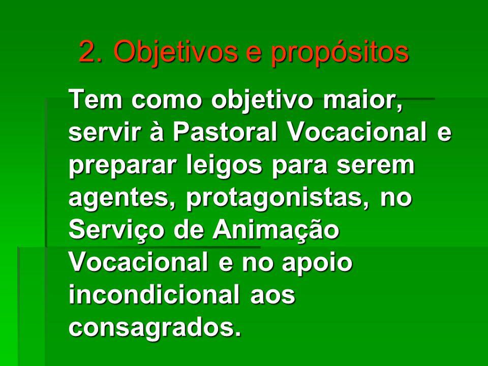 2. Objetivos e propósitos Tem como objetivo maior, servir à Pastoral Vocacional e preparar leigos para serem agentes, protagonistas, no Serviço de Ani