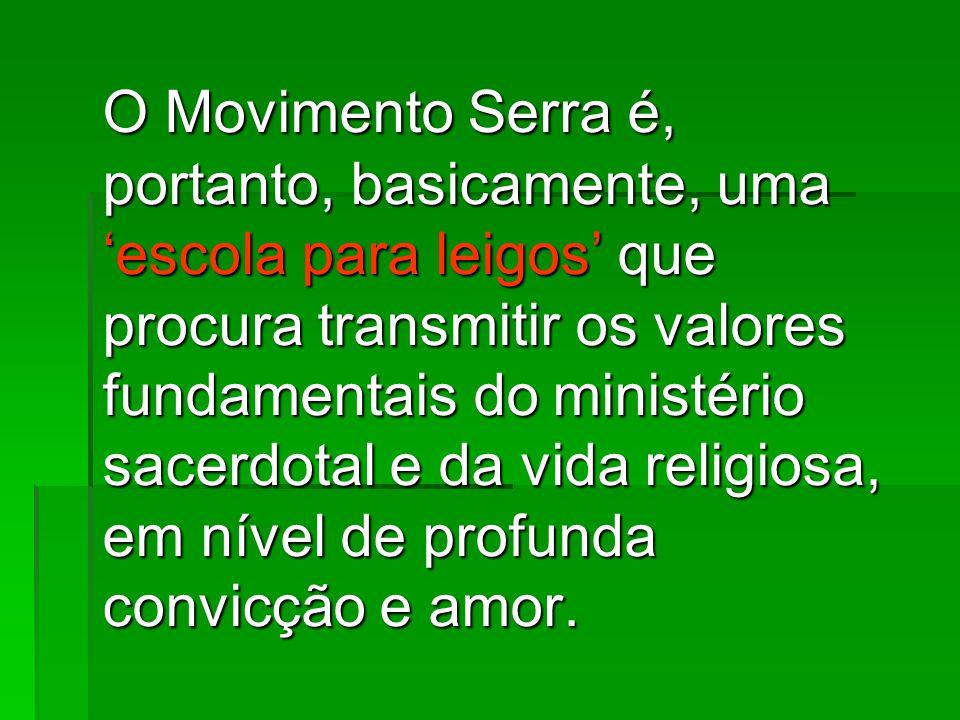O Movimento Serra é, portanto, basicamente, uma 'escola para leigos' que procura transmitir os valores fundamentais do ministério sacerdotal e da vida religiosa, em nível de profunda convicção e amor.