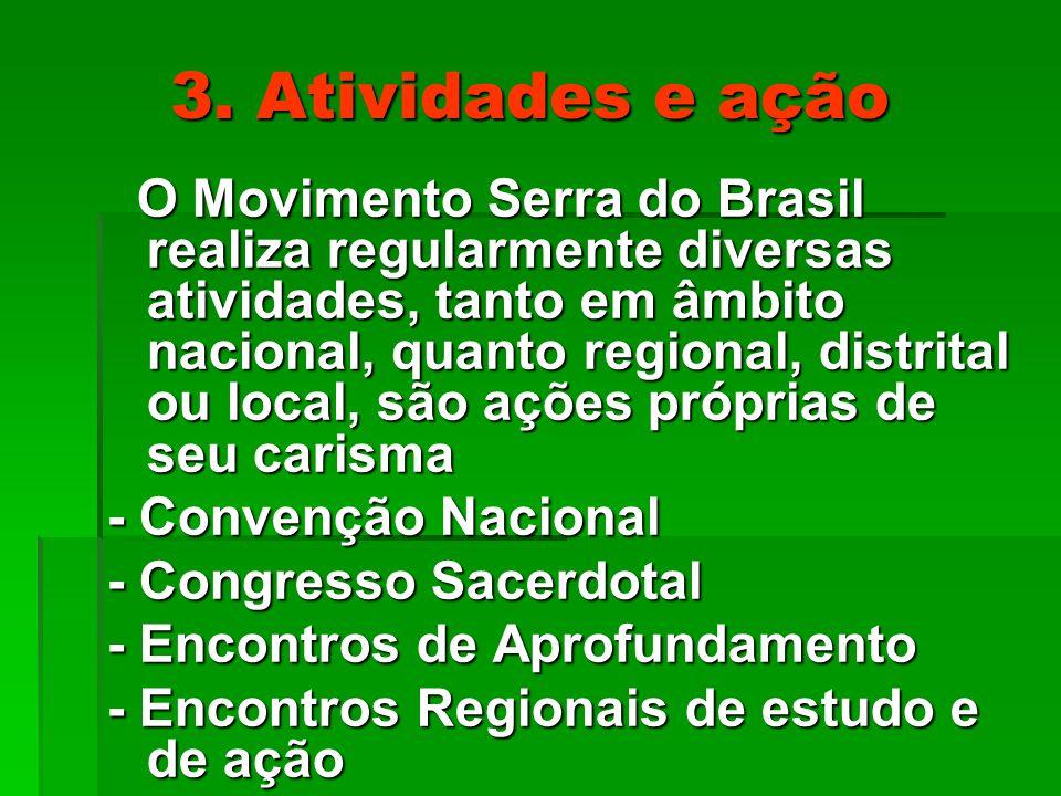 3. Atividades e ação O Movimento Serra do Brasil realiza regularmente diversas atividades, tanto em âmbito nacional, quanto regional, distrital ou loc