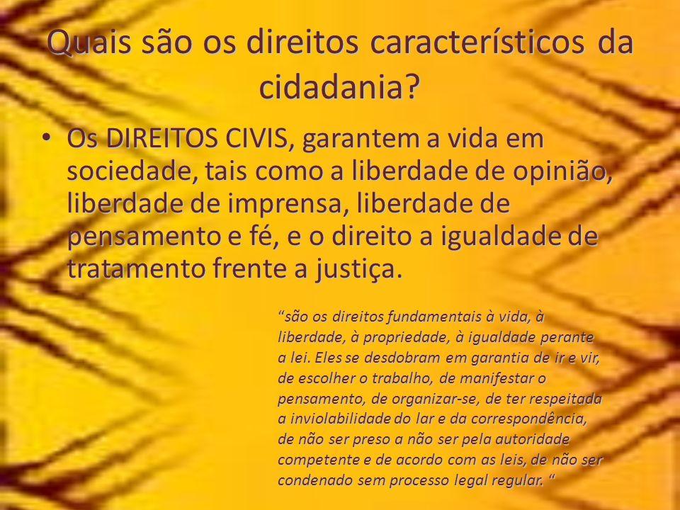 Quais são os direitos característicos da cidadania? Os DIREITOS CIVIS, garantem a vida em sociedade, tais como a liberdade de opinião, liberdade de im