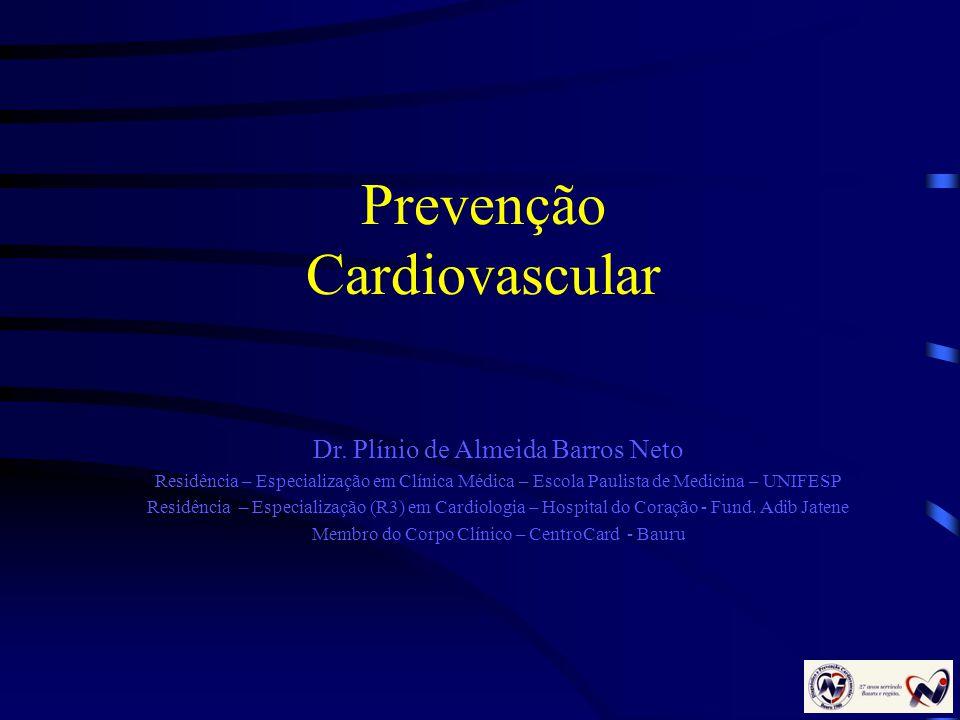 Prevenção Cardiovascular Dr. Plínio de Almeida Barros Neto Residência – Especialização em Clínica Médica – Escola Paulista de Medicina – UNIFESP Resid