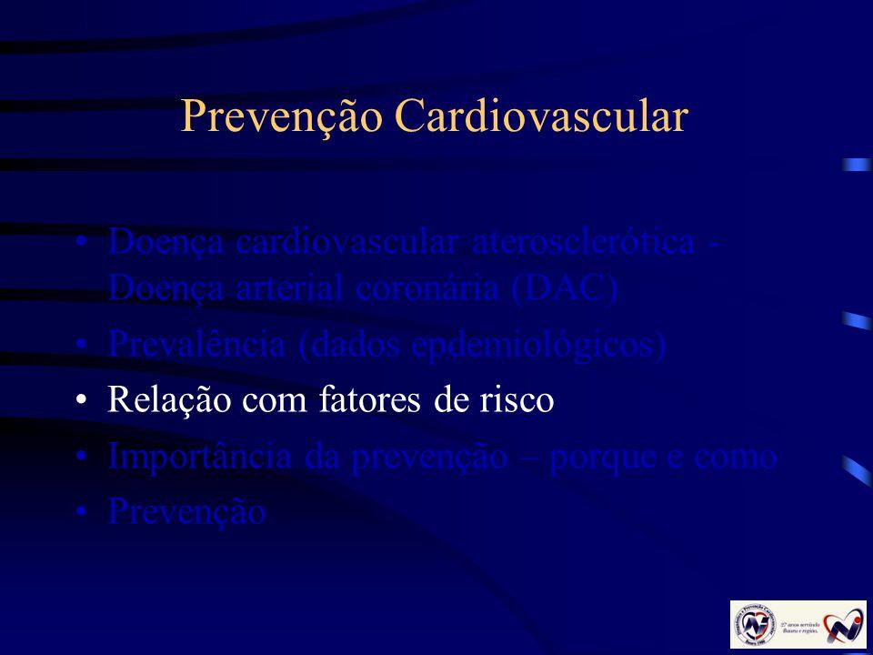 Prevenção Cardiovascular Doença cardiovascular aterosclerótica - Doença arterial coronária (DAC) Prevalência (dados epdemiológicos) Relação com fatore